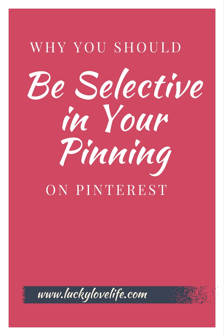 Why You Should Be Selective Pinning On Pinterest